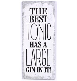 Tekstbord The best tonic has a large gin in it