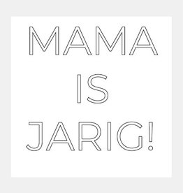 Mama is jarig!