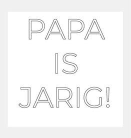 Papa is jarig!
