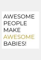 Awesome people make awesome babies!