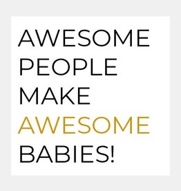 Awesome people make awesome babies!