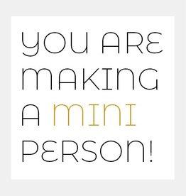 You're making a mini person!