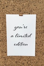 You're a limited edition  (zwart-wit / A4/A3)
