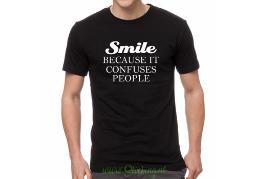 Shirt *Smile because it confuses people*