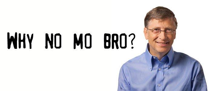 Why No Mo Bro? Bill Gates