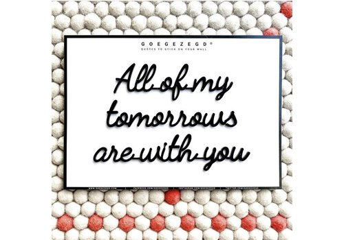 GOEGEZEGD A4 All of my tomorrows are with you black