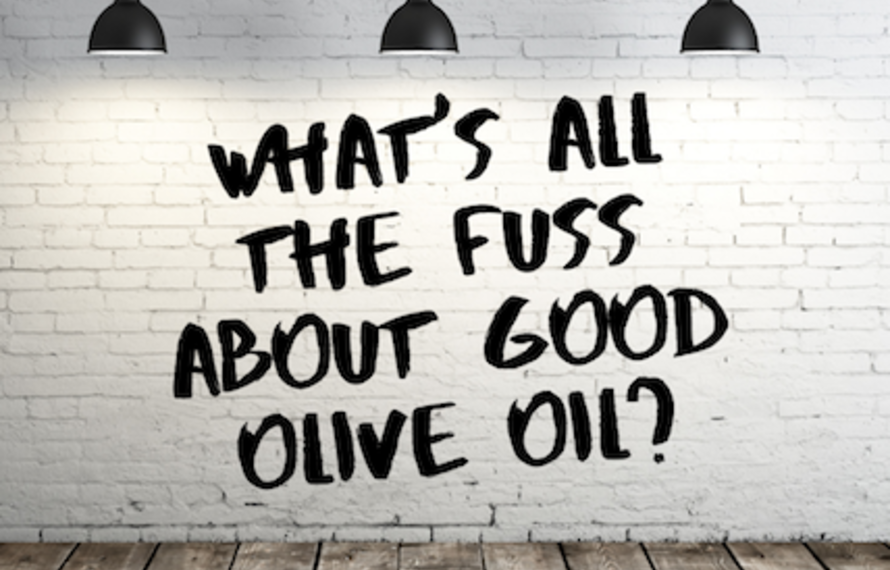 What's all the fuss about good olive oil?