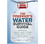 The Prepper's Water Survival Guide: Harvest, Treat, and Store Your Most Vital Resource (boek - Engelstalig)