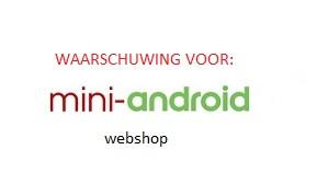Waarschuwing voor webshop Mini Android uit Zoetemeer