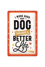 Nostalgic Art bord - i work hard so my dog can have a better life (medium)