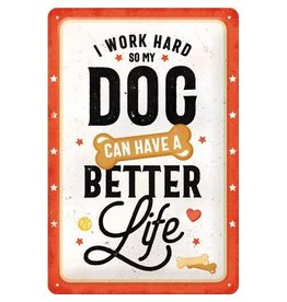 Nostalgic Art sign - i work hard so my dog can have a better life (medium)