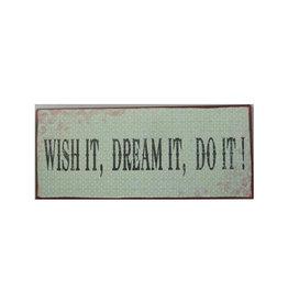hanging sign - wish it dream it do it