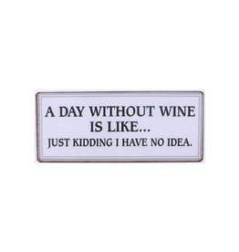 sign - a day without wine is like ...
