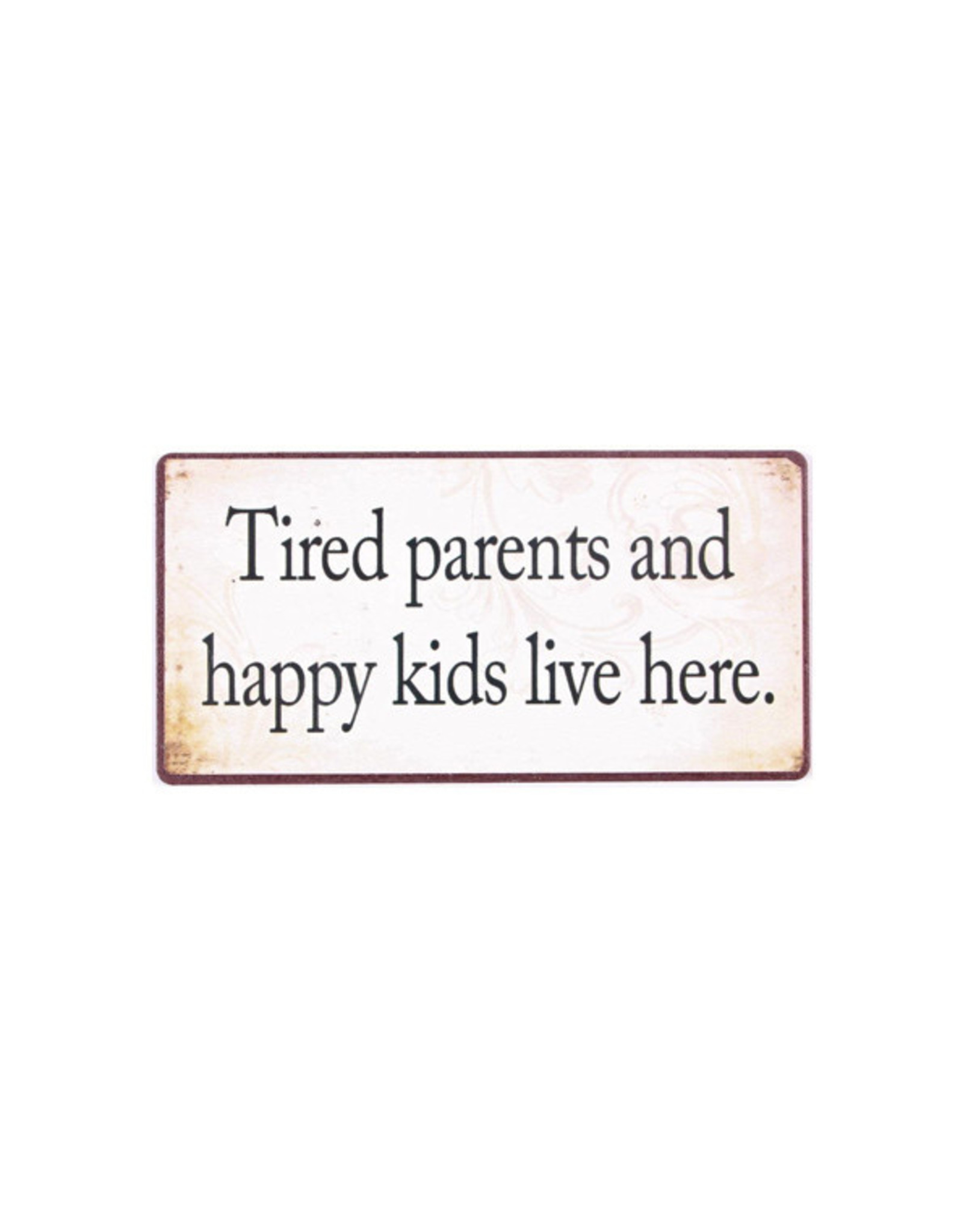 magnet - tired parents and happy kids live here