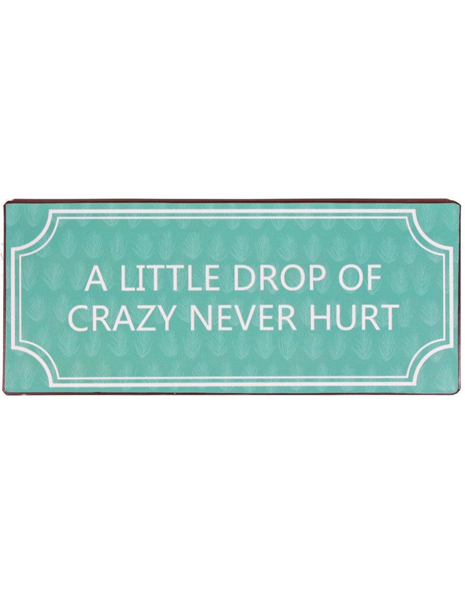 metal sign - S - a little drop of crazy never hurt
