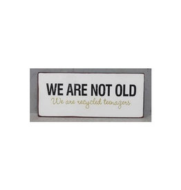 metal sign - we are not old