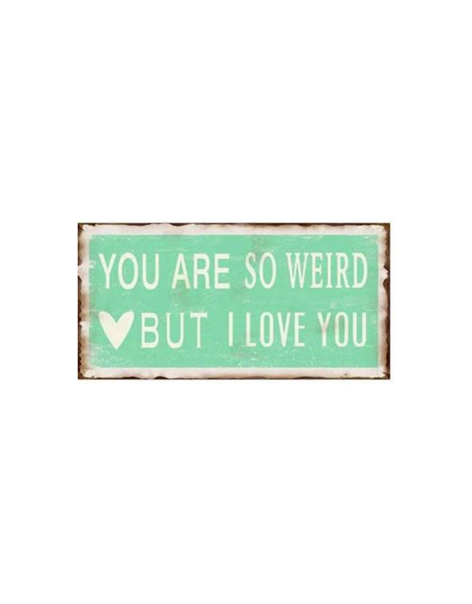 magnet with text: you are weird but I love you