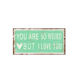 magnet - you are weird but I love you