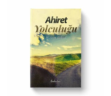 Şadırvan Yayınları Ahiret Yolculuğu | M.Asım Köksal
