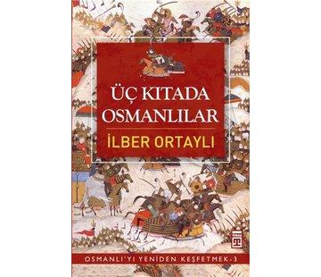 Timaş Yayınları Üç Kıtada Osmanlılar I Osmanlı'yı Yeniden Keşfetmek I 3