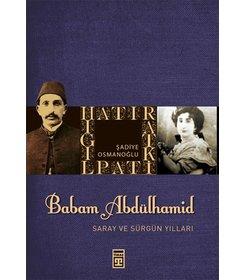 Babam Sultan Abdülhamit I Saray ve Sürgün Yılları