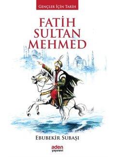 Aden Yayınevi Fatih Sultan Mehmed I Gençler için Tarih