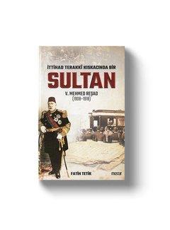 Mostar Yayınları İttihad Terakki Kıskacında Bir Sultan | V.Mehmed Reşad