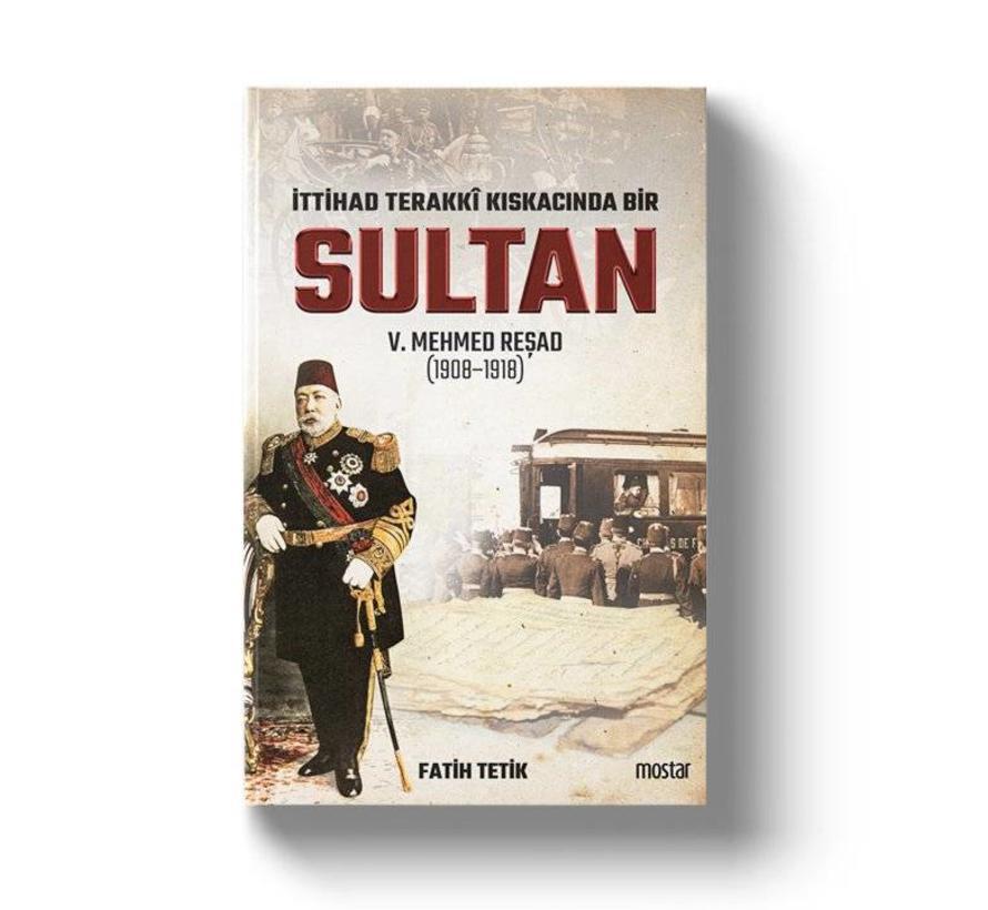 İttihad Terakki Kıskacında Bir Sultan | V.Mehmed Reşad