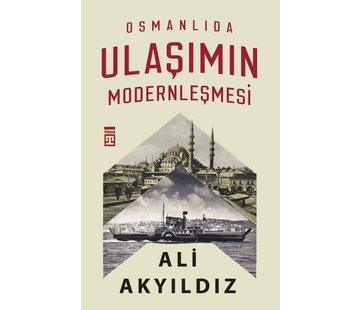 Timaş Yayınları Osmanlıda Ulaşımın Modernleşmesi