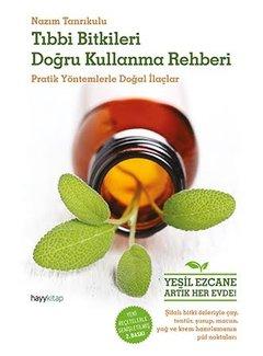 Hayy Yayınları Tıbbı Bitkileri Doğru Kullanma Rehberi I  Pratik Yöntemlerle Doğal İlaçlar