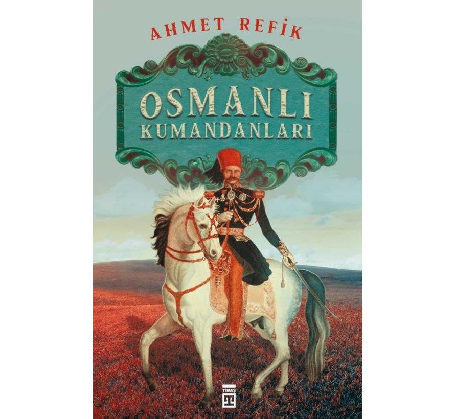 Osmanlı Kumandanları I Ahmed Refik