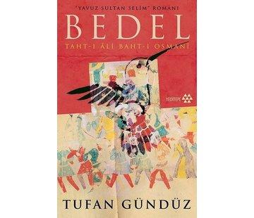 Yeditepe Yayınevi Yavuz Sultan Selim'in Romanı: Bedel; Taht-ı Ali Baht-ı Osman