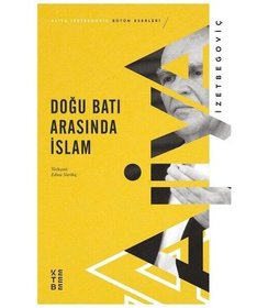 Doğu Batı Arası İslam | Aliya İzetbegoviç