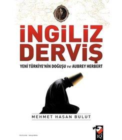 İngiliz Derviş I Yeni Türkiye'nın Doğuşu ve Aubrey Herbert
