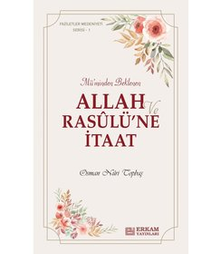Faziletler Medeniyeti Serisi - 1 / Allah ve Rasulü'ne İtaat