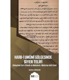 Harb-i Umûmi Gölgesinde Siyer Telifi Süleyman Sırrı Efendi ve Makasıd-I Münciye Adlı Eseri