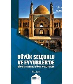 Büyük Selçuklu ve Eyyûbiler'de Siyaset Eksenli Sünni Faaliyetler