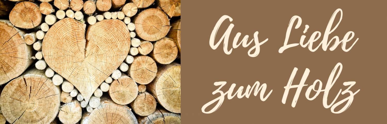 Aus Liebe zum Holz