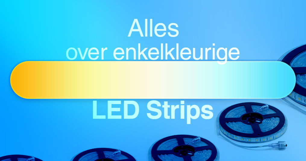 Enkelkleurige LED Strips Informatie