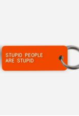 Various Keytags keytag - STUPID PEOPLE ARE STUPID
