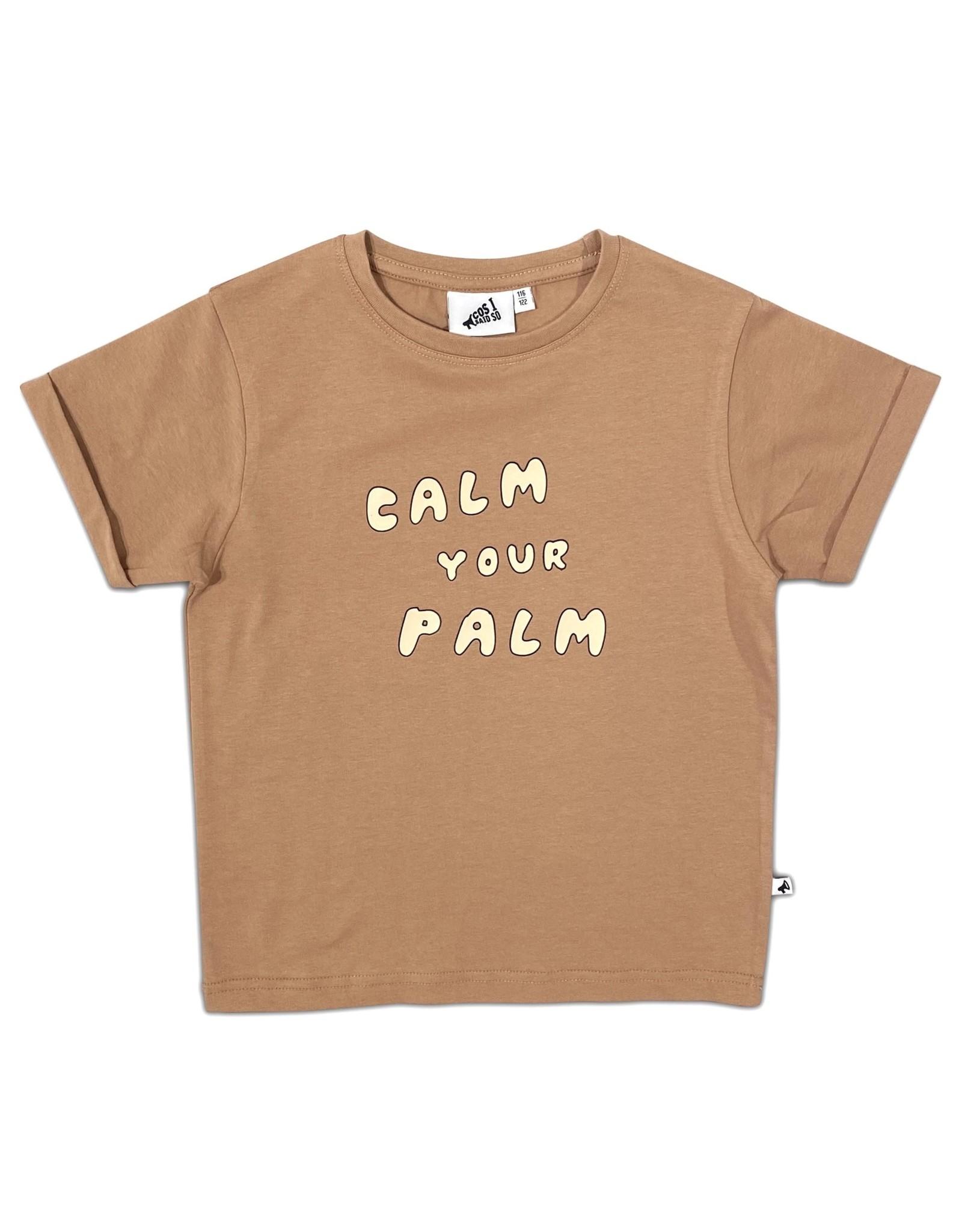 Cos I Said So Cos I Sad So Calm Your Palm T-shirt Macaroon