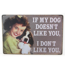 If my dogs doesn't like you ..