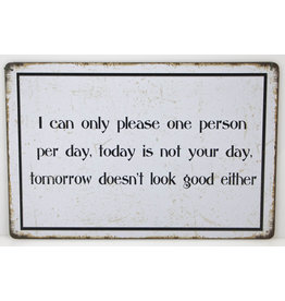 I can only please one person per day...