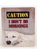 Caution I don't do mornings
