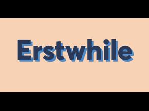 Erstwhile