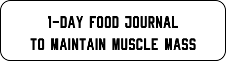 1-day food journal to maintain muscle mass