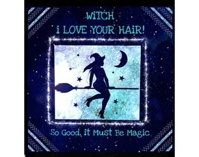 WITCH I LOVE YOUR HAIR