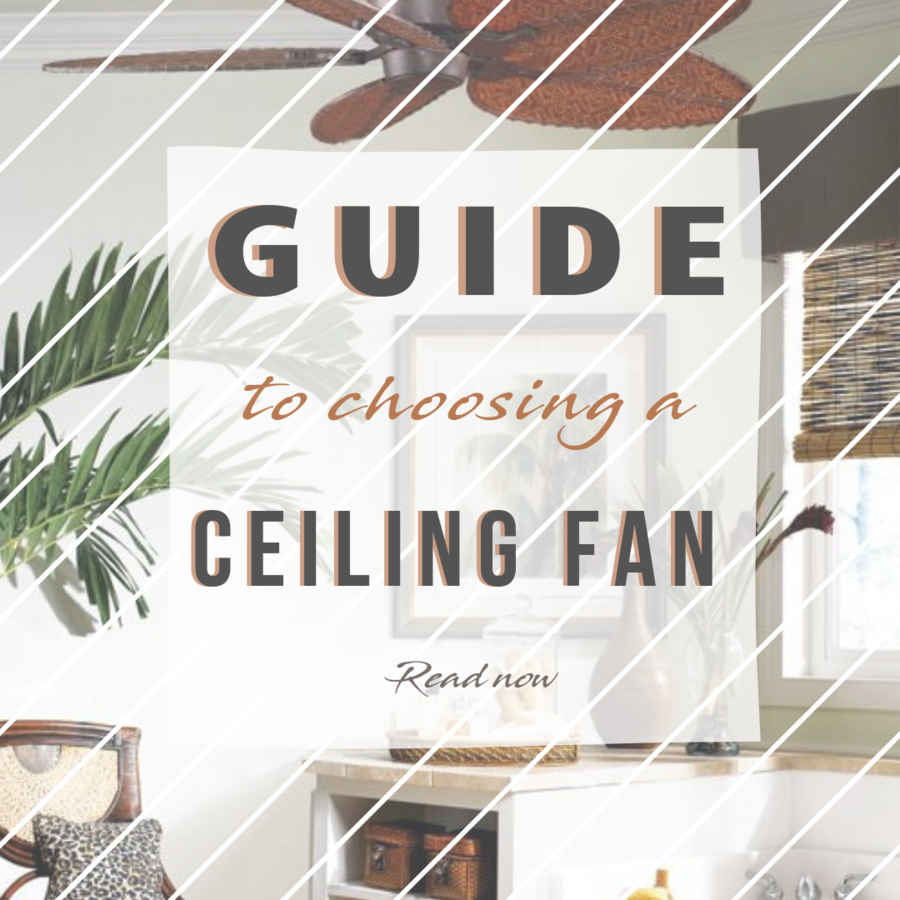 Guide To Choosing A Ceiling Fan