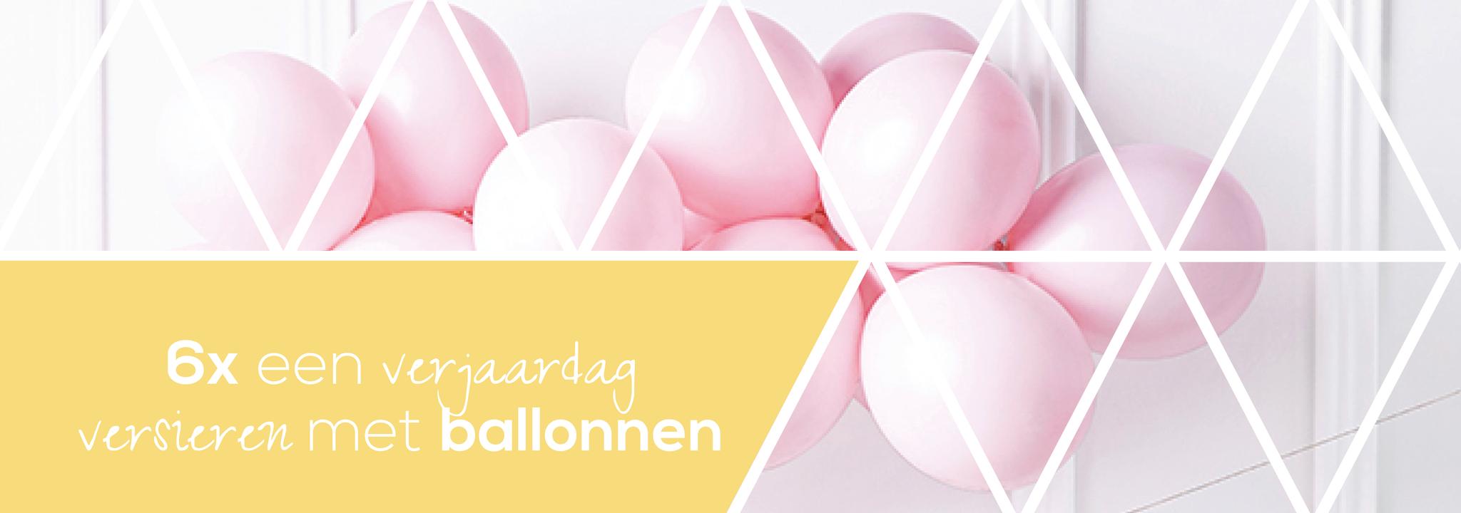 6x een verjaardag versieren met ballonnen