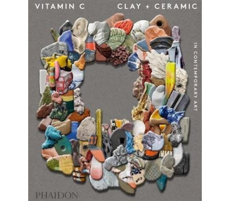 Vitamin C - Clay and Ceramic in Contemporary Art